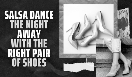 Salsa Dance the Night Away with the Right Pair of Shoes
