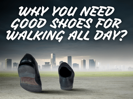 Why You Need Good Shoes For Walking All Day