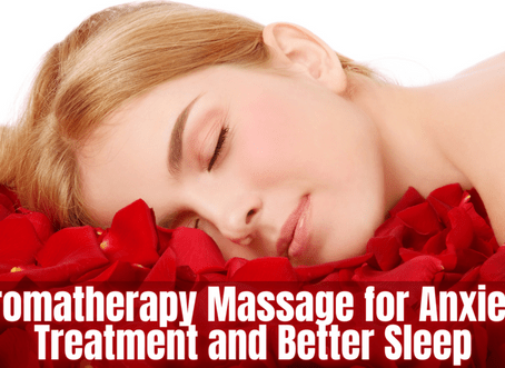 Aromatherapy Massage for Anxiety Treatment and Better Sleep