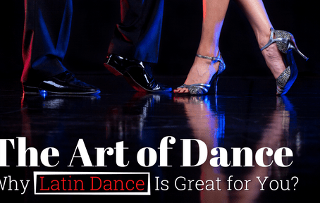 The Art of Dance: Why Latin Dance Is Great for You