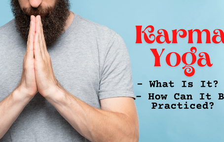 Karma Yoga - What Is It, And How Can It Be Practiced?