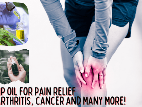 Hemp Oil for Pain Relief in Arthritis, Cancer and many more...