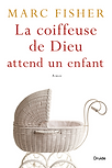 La coiffeuse de Dieu attend un enfant par Marc Fisher