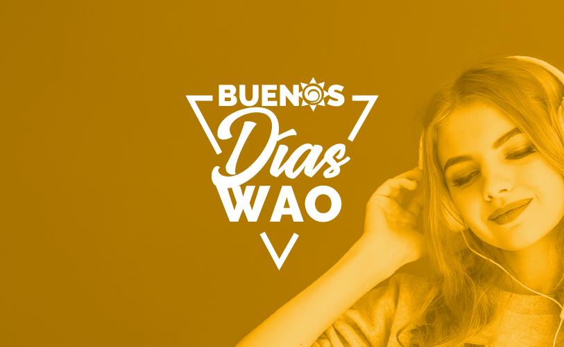 BUENOS DIAS WAO