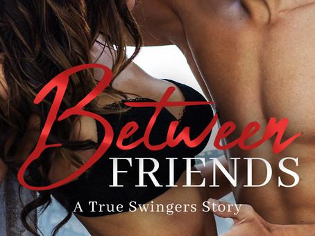 Between Friends - A True Swingers Story
