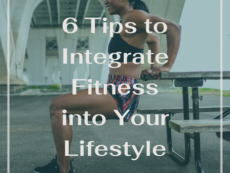 6 Tips to Integrate Fitness into Your Lifestyle