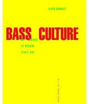 Bass culture quand le Reggae était Roi de Lloyd Bradley