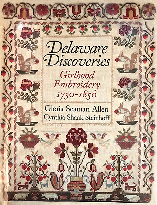 Delaware Discoveries: Girlhood Embroidery 1750-1850 by Gloria Seaman Allen