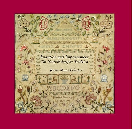 Imitation and Improvement: The Norfolk Sampler Tradition by Joanne Lukacher