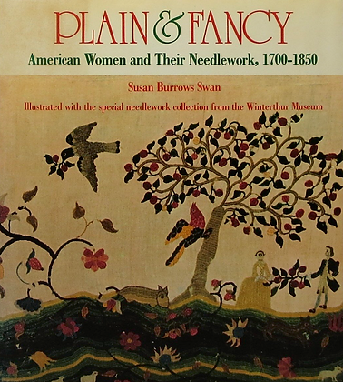 Plain & Fancy: American Women and Their Needlework 1700-1850 OUT OF PRINT