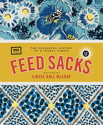 Feed Sacks: The Colorful History of a Frugal Fabric by Linzee Kull McCray