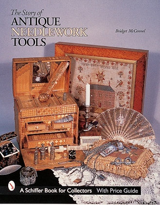 The Story of Antique Needlework Tools by Bridget McConnel