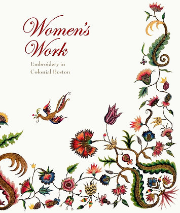 Women's Work: Embroidery in Colonial Boston by Pamela Parmal NEW CONDITION!