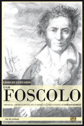 Copertina Ugo Foscolo_Imprese, amori, opere di un ribelle