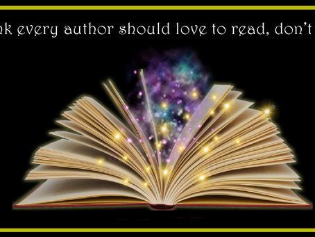 I think every author should love to read, don't you?