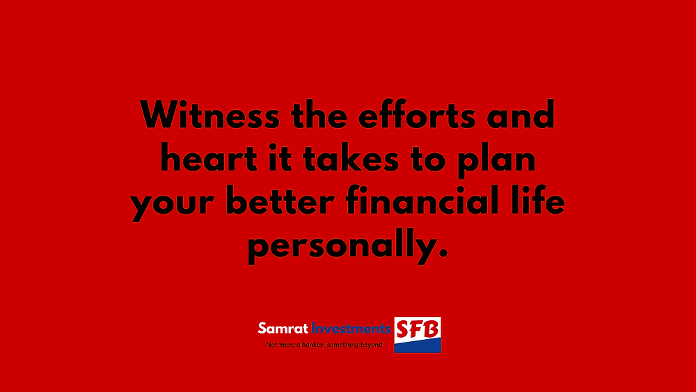 Samrat Investments, Not mere a banker, something beyond. Join Samrat Investments saving challenge. Witness the efforts and heart it takes to plan your better financial life personally.