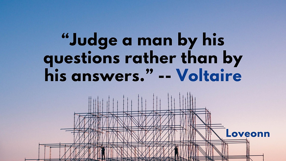 """Judge a man by his questions rather than by his answers."" Voltaire quotes on question and life."