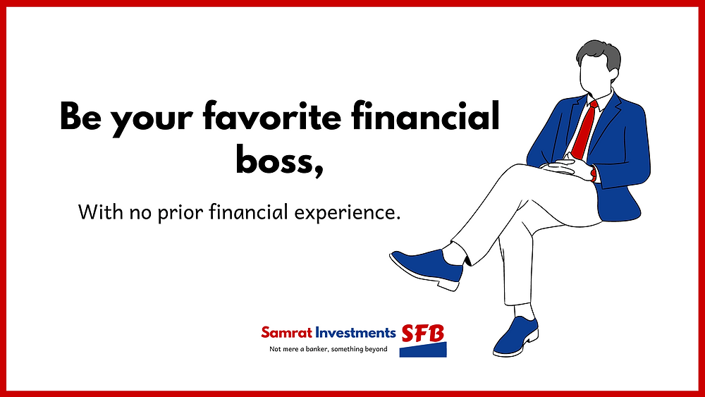 Samrat Investments, Not mere a banker, something beyond. Join Samrat Investments saving challenge. Be your favorite financial boss, with no prior financial experience irrespective of ages, money, status, class, race or any bias.
