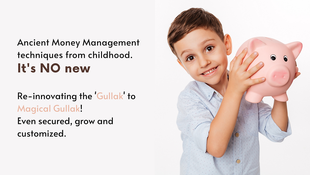 Ancient money management technique for childhood. Which is secured, grow and customised.