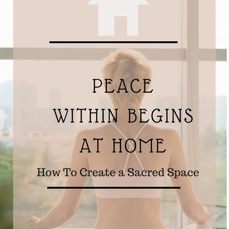 Peace Within Starts At Home: How To Create a Sacred Space