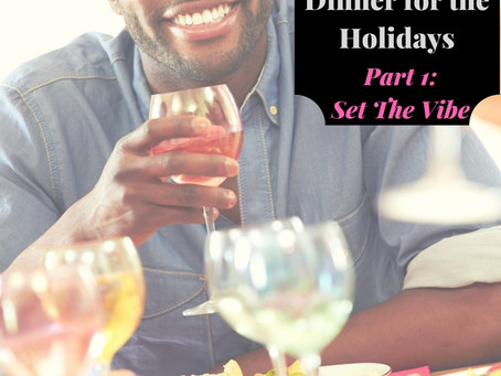 Your Guide to Successfully Hosting Dinner for the Holidays, Part 1of 2