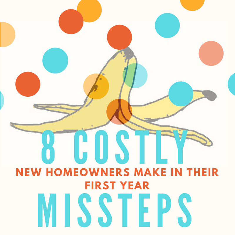 8 Costly Missteps New Homeowners Make in Their First Year