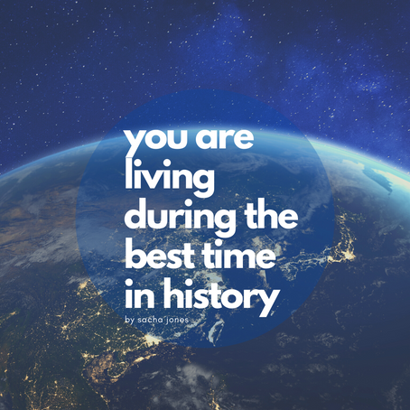 You Are Living During The Best Time In History