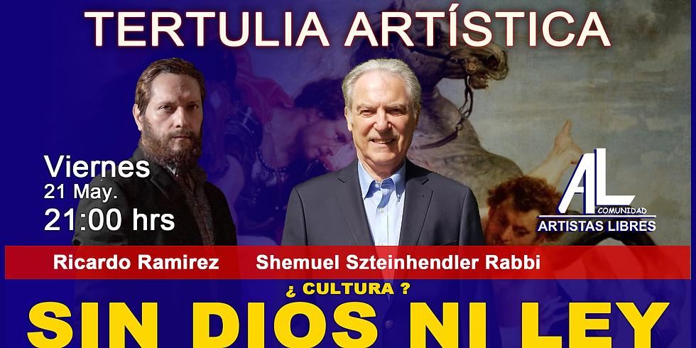 TERTULIA ARTÍSTICA 031 / ¿CULTURA? Sin Dios Ni Ley...
