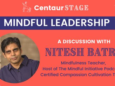 Centaur Stage Ep. 6: Mindful Leadership with Nitesh Batra