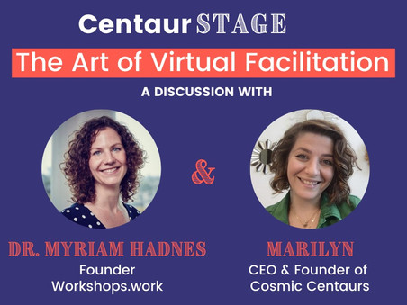 Centaur Stage - Episode 3:  The Art of Virtual Facilitation with Dr. Myriam Hadnes
