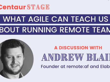 Centaur Stage Ep. 12:  What agile teaches us about running remote teams with Andrew Blain