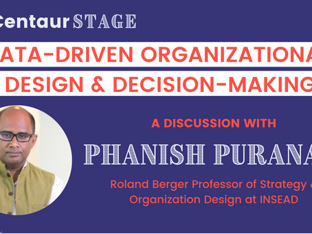 Centaur Stage - Ep 8: Data-driven Organizational Design & Decision-making with Phanish Puranam