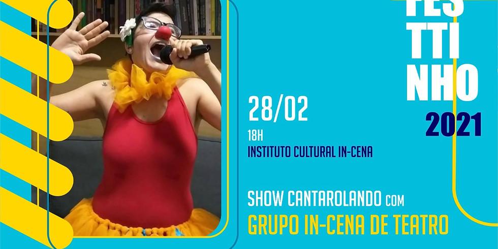 SHOW CANTAROLANDO com GRUPO IN-CENA DE TEATRO
