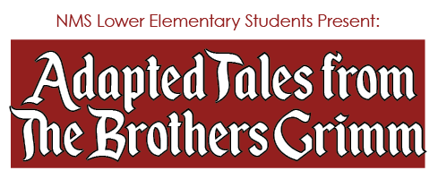 NMS Lower Elementary Students Present: Adapted Tales from The Brothers Grimm
