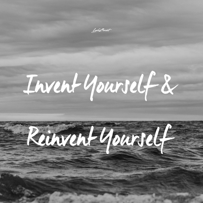 Invent Yourself & Reinvent Yourself....