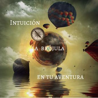 Intuición, la brújula en tu aventura