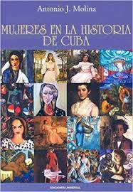 Antonio J. Molina y su libro Historia de las Mujeres en Cuba, una contribución a la historiografía c