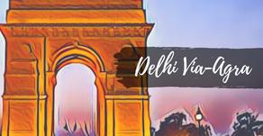 Delhi Via-Agra: A Complete Itinerary