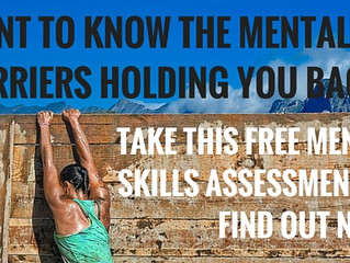 WANT TO KNOW THE MENTAL BARRIERS HOLDING YOU BACK? TAKE THIS FREE MENTAL SKILLS ASSESSMENT TO FIND O