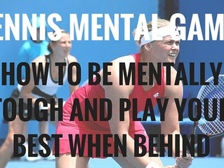 TENNIS MENTAL GAME: HOW TO BE MENTALLY TOUGH AND PLAY YOUR BEST WHEN BEHIND