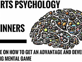 A BEGINNERS GUIDE TO SPORTS PSYCHOLOGY