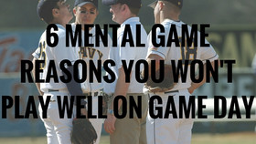 6 MENTAL GAME REASONS YOU WON'T PLAY WELL ON GAME DAY