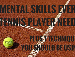 7 Mental Skills Every Tennis Player Needs Plus 7 Techniques You Should Be Using