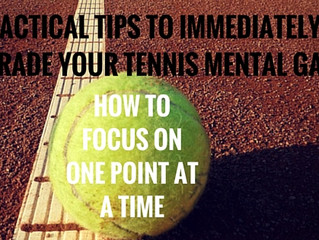 4 PRACTICAL TIPS TO IMMEDIATELY UPGRADE YOUR TENNIS MENTAL GAME: HOW TO PLAY ONE POINT AT A TIME