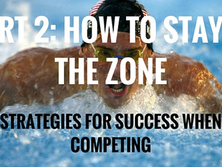 PART 2: HOW TO STAY IN THE ZONE - STRATEGIES FOR SUCCESS WHEN COMPETING
