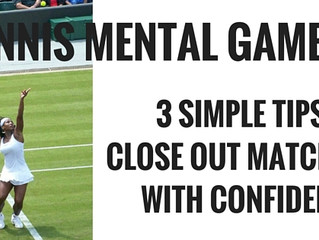 TENNIS MENTAL GAME: 3 SIMPLE TIPS TO CLOSE OUT MATCHES WITH CONFIDENCE