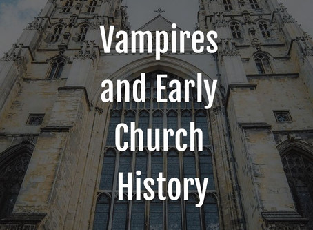 Vampires and Early Church History