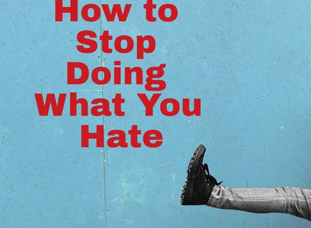 How to Stop Doing What You Hate