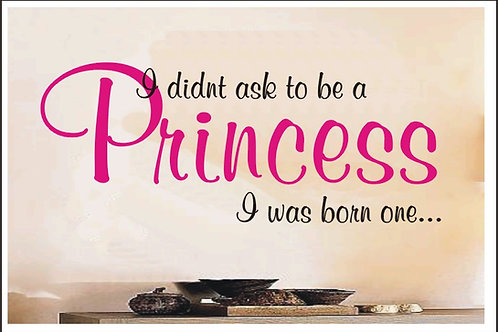 I Didn't Ask To Be  A Princess Wall Sticker