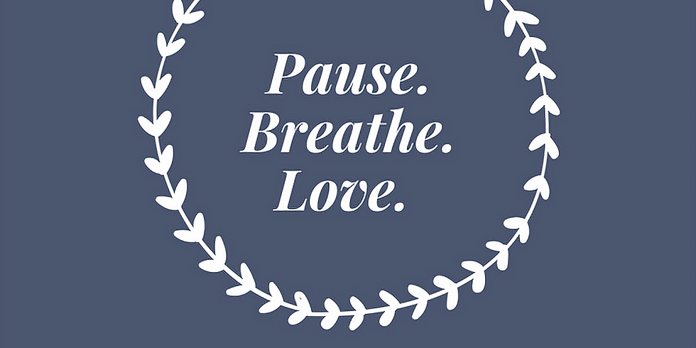 Pause. Breathe. Love.